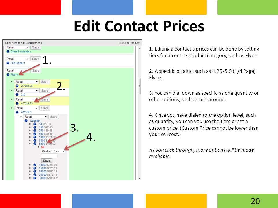Edit Contact Prices 1. Editing a contact's prices can be done by setting tiers for an entire product category, such as Flyers. 2. A specific product s