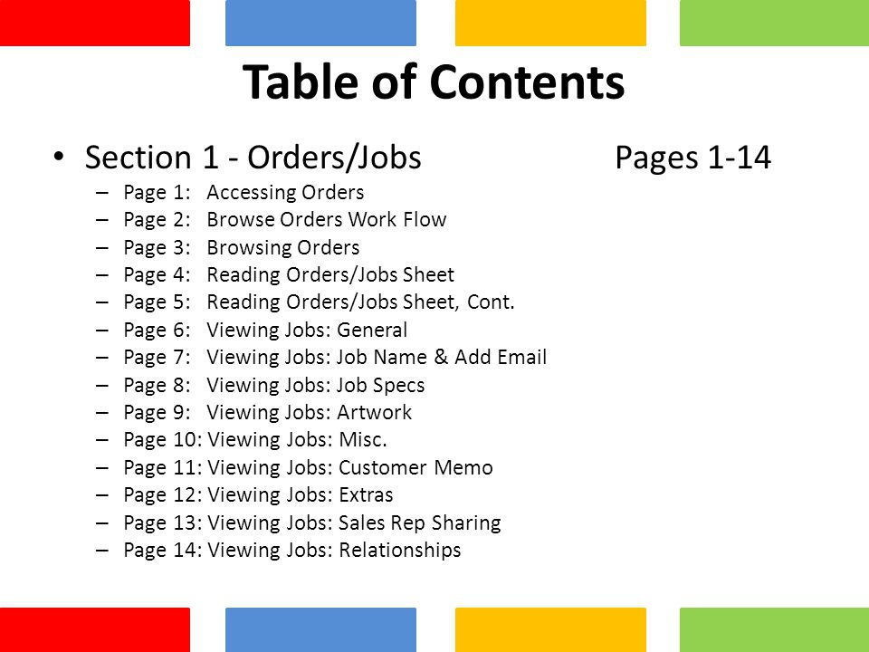 Table of Contents Section 1 - Orders/Jobs Pages 1-14 – Page 1: Accessing Orders – Page 2: Browse Orders Work Flow – Page 3: Browsing Orders – Page 4: