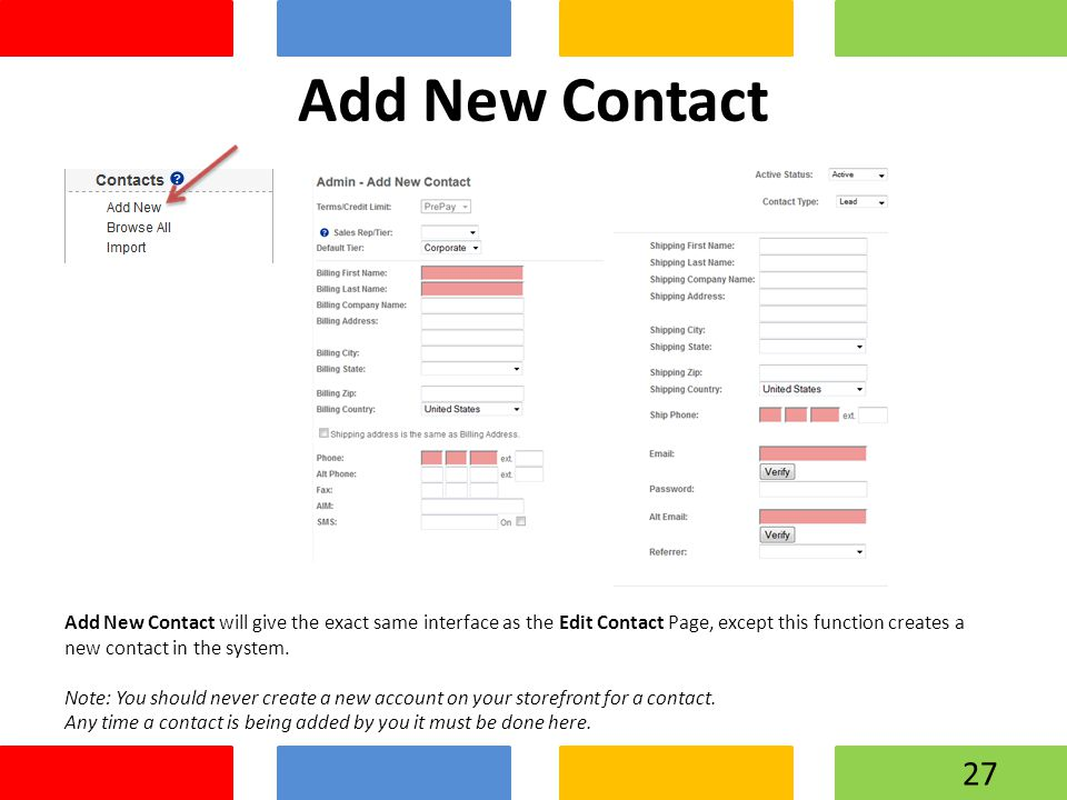 Add New Contact Add New Contact will give the exact same interface as the Edit Contact Page, except this function creates a new contact in the system.