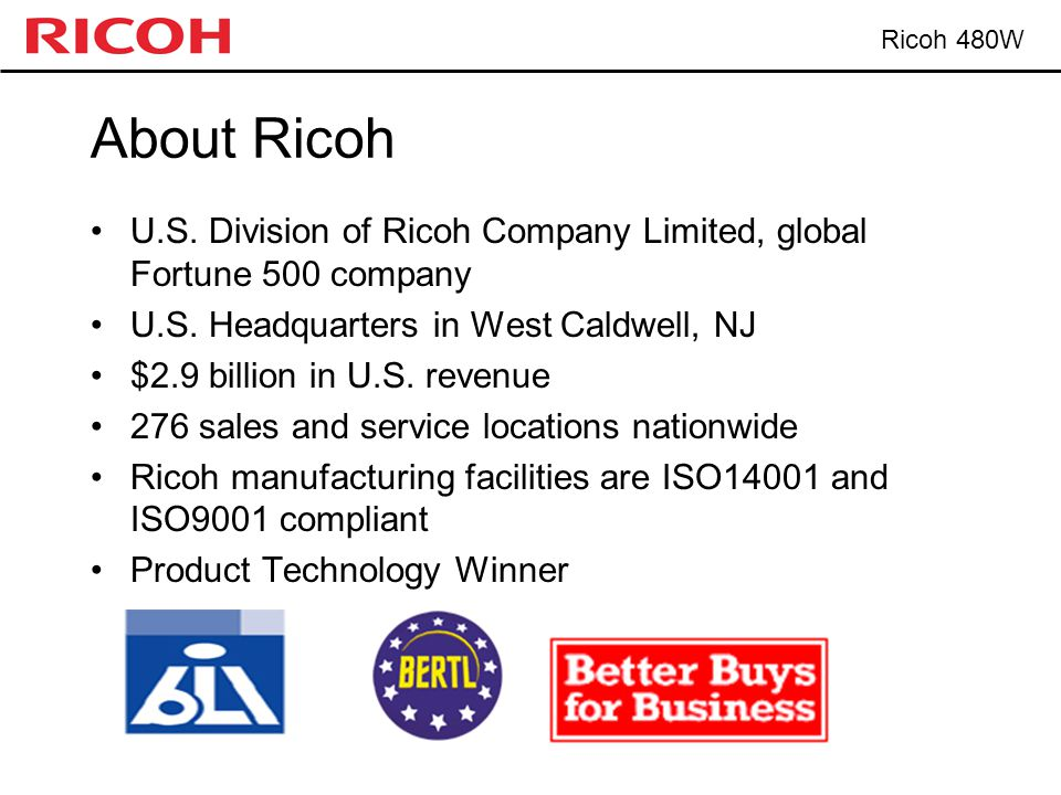 Ricoh 480W About Ricoh U.S. Division of Ricoh Company Limited, global Fortune 500 company U.S.