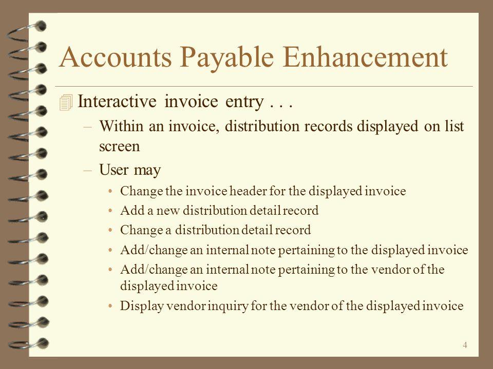 4 Accounts Payable Enhancement 4 Interactive invoice entry...