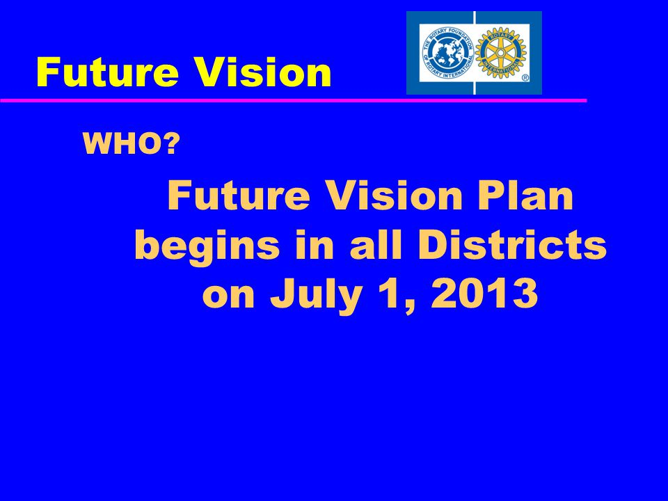 Future Vision WHO? Future Vision Plan begins in all Districts on July 1, 2013