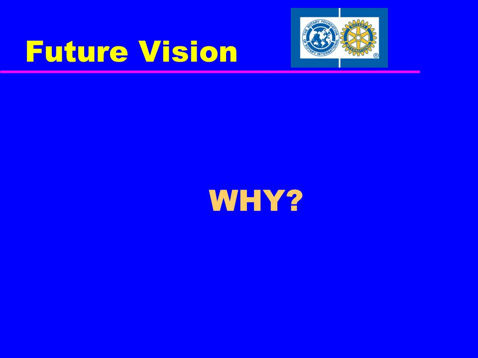 FUTURE VISION RESOURCES Clubs: www.rotary.org/en/fvclub Districts: www.rotary.org/en/fvdistrict General: www.rotary.org/futurevision