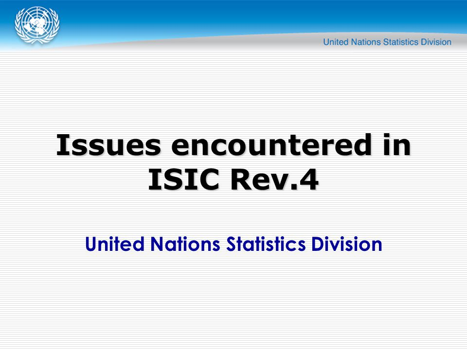 United Nations Statistics Division Issues encountered in ISIC Rev.4