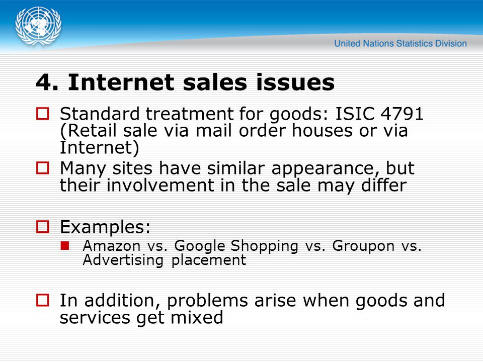 4. Internet sales issues  Standard treatment for goods: ISIC 4791 (Retail sale via mail order houses or via Internet)  Many sites have similar appea