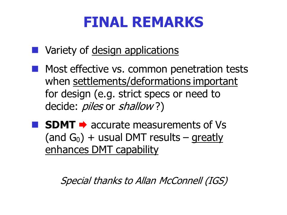 Variety of design applications Most effective vs. common penetration tests when settlements/deformations important for design (e.g. strict specs or ne