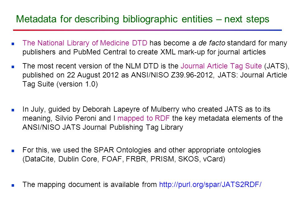 Metadata for describing bibliographic entities – next steps The National Library of Medicine DTD has become a de facto standard for many publishers an