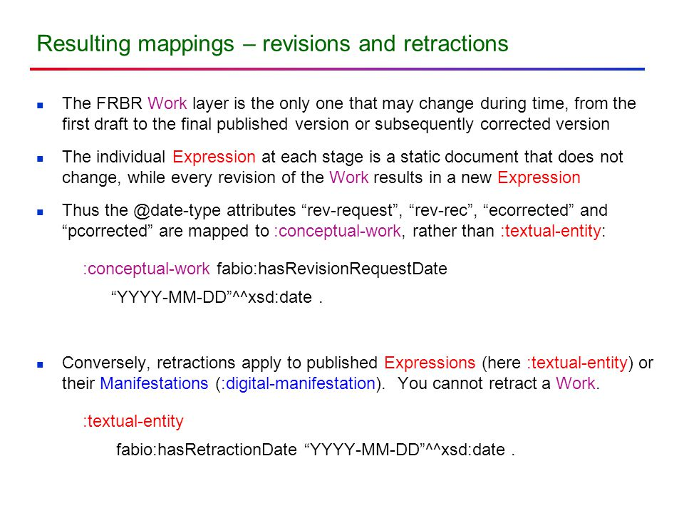 Resulting mappings – revisions and retractions The FRBR Work layer is the only one that may change during time, from the first draft to the final publ