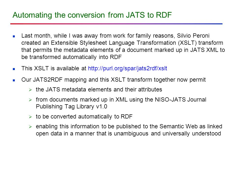 Automating the conversion from JATS to RDF Last month, while I was away from work for family reasons, Silvio Peroni created an Extensible Stylesheet L