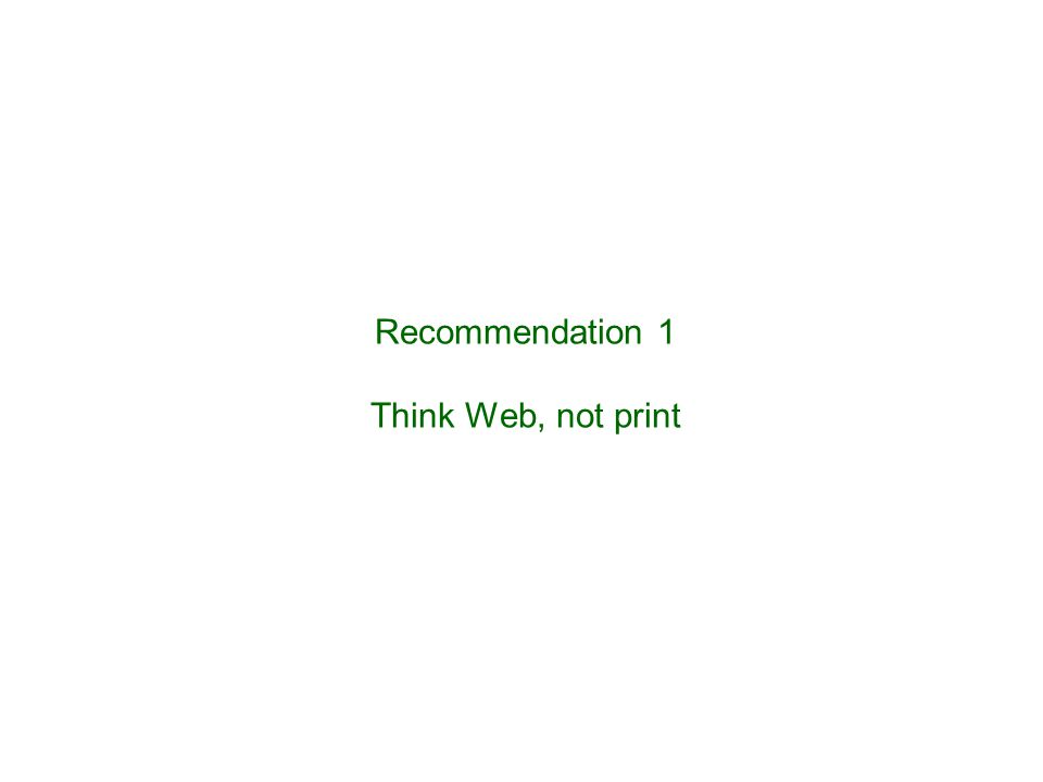 Recommendation 1 Think Web, not print