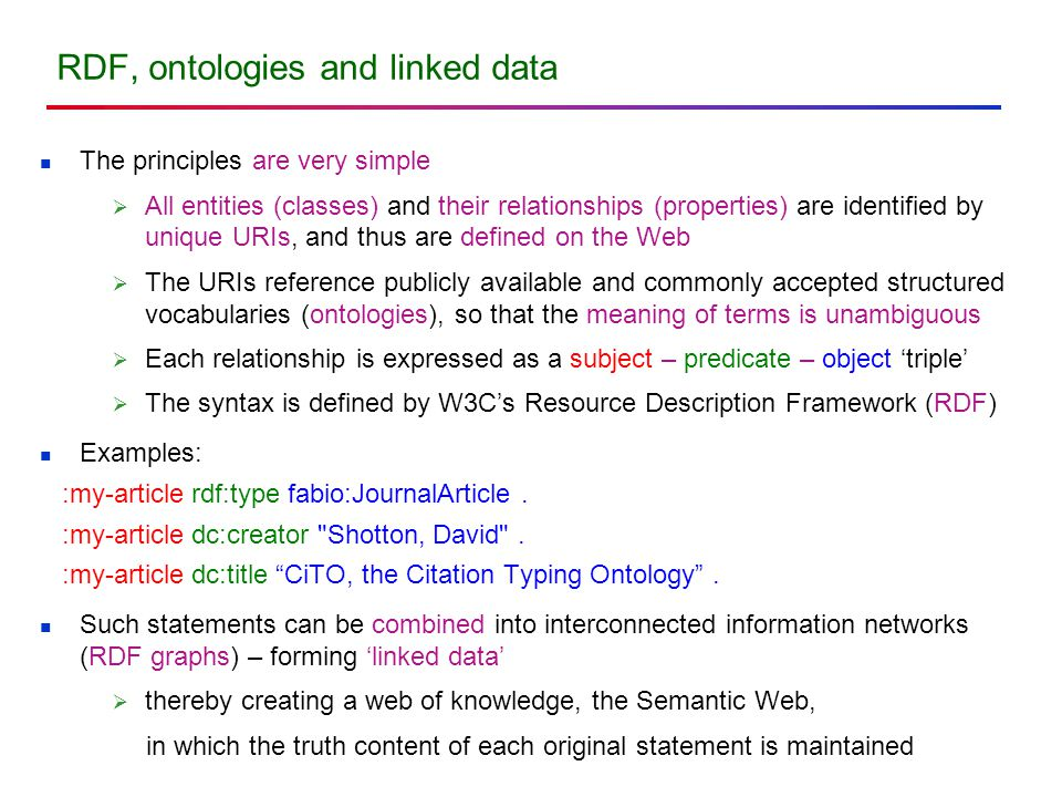 RDF, ontologies and linked data The principles are very simple  All entities (classes) and their relationships (properties) are identified by unique