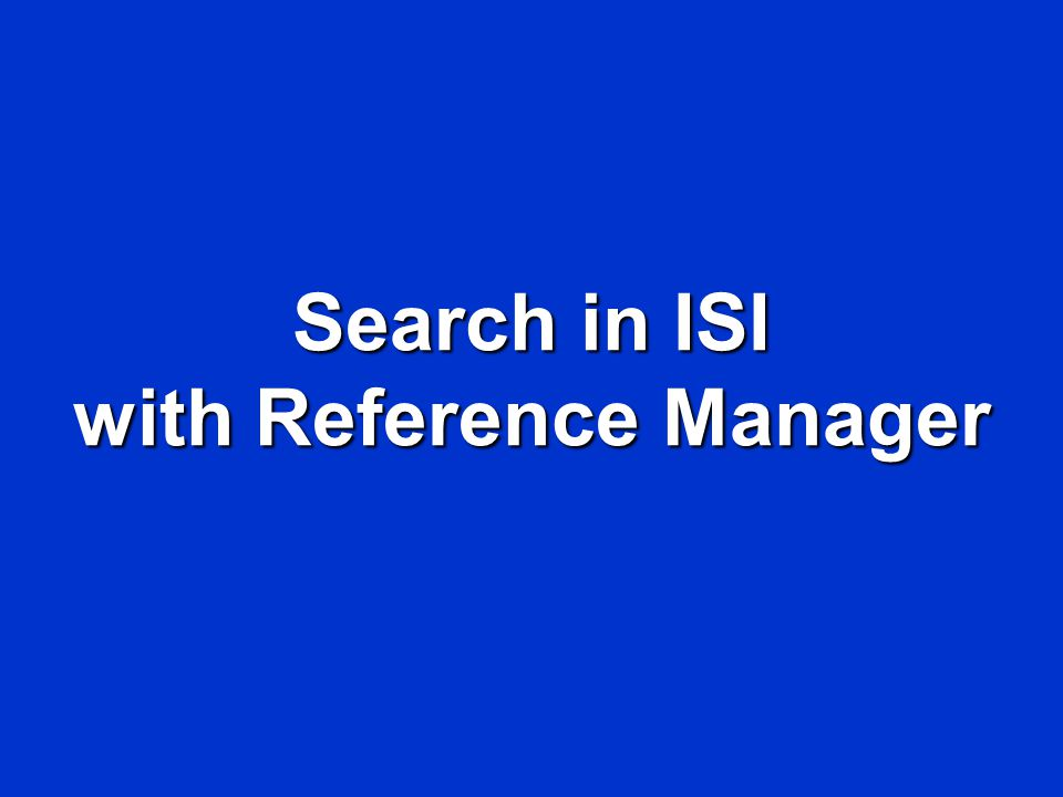Search in ISI with Reference Manager