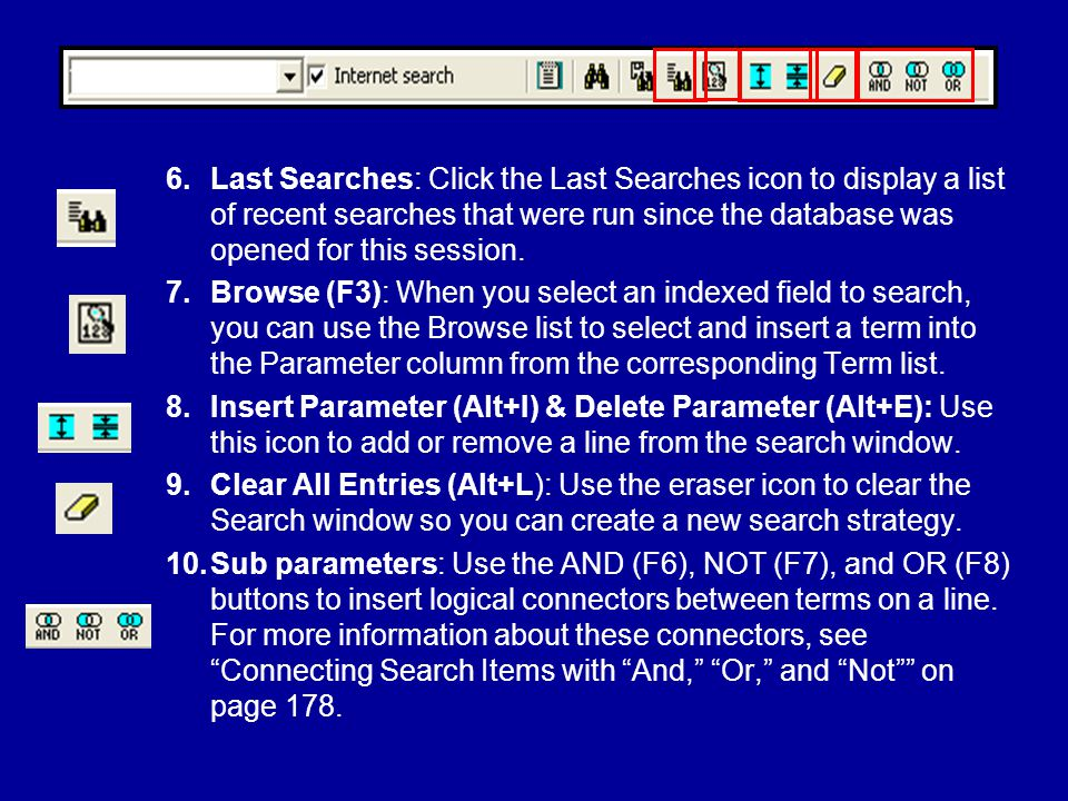 6.Last Searches: Click the Last Searches icon to display a list of recent searches that were run since the database was opened for this session.