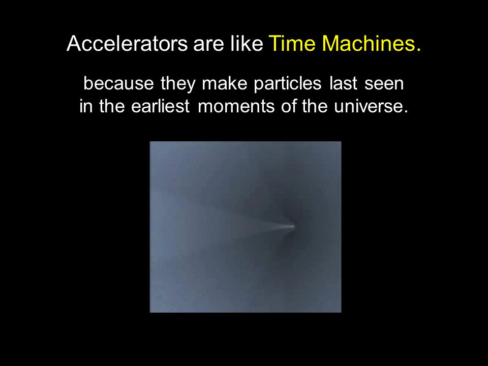 Accelerators are like Time Machines.