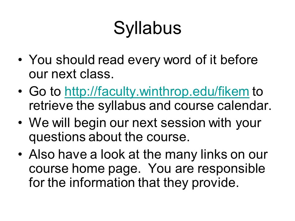 Syllabus You should read every word of it before our next class.