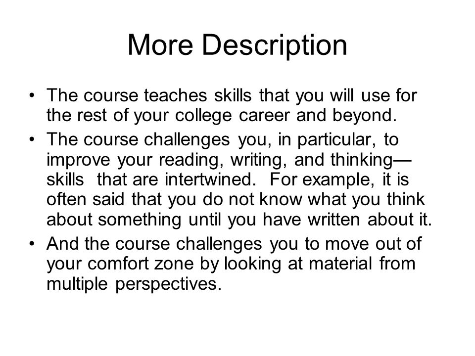 More Description The course teaches skills that you will use for the rest of your college career and beyond.