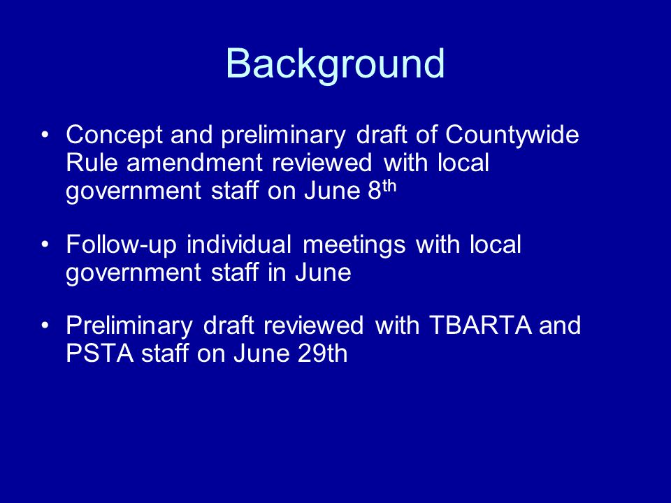 Background Revised draft reviewed at PAC meeting on July 12 th Advance copy of proposed ordinance sent to PAC members and PSTA and TBARTA staff on August 19 th Proposed ordinance reviewed with PAC today PPC public hearing scheduled for September 15 th