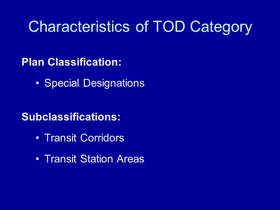 Plan Classification: Special Designations Subclassifications: Transit Corridors Transit Station Areas Characteristics of TOD Category