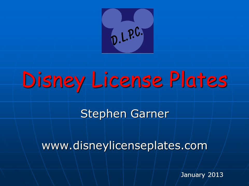 Disney License Plates Summary Summary Low cost Disney CollectibleLow cost Disney Collectible There are over 690 known standard platesThere are over 690 known standard plates Great fun collecting and hunting down new and older platesGreat fun collecting and hunting down new and older plates Your resource for Disney Plate info is at:Your resource for Disney Plate info is at: www.disneylicenseplates.com www.disneylicenseplates.com Finally – the warning that should be on all license plates…………..Finally – the warning that should be on all license plates…………..