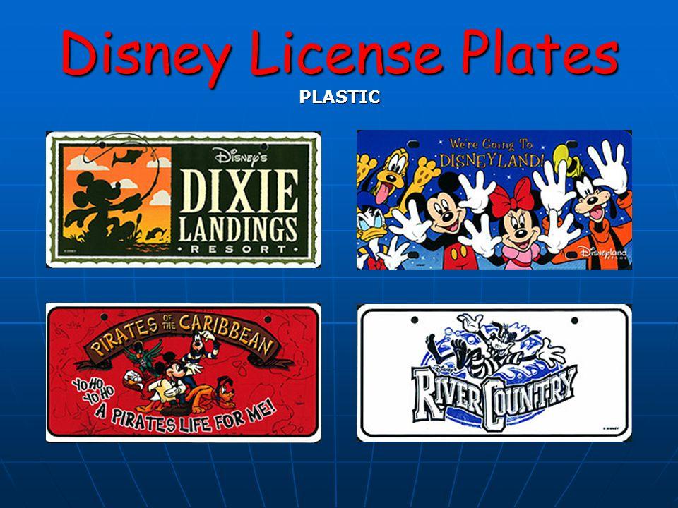 Disney License Plates Bicycle License Plates Made of Metal or Plastic Made of Metal or Plastic Size varies from 3 X 5 to 4 X 6 Size varies from 3 X 5 to 4 X 6 One of the earliest Disney license plates produced One of the earliest Disney license plates produced Circa 1960's