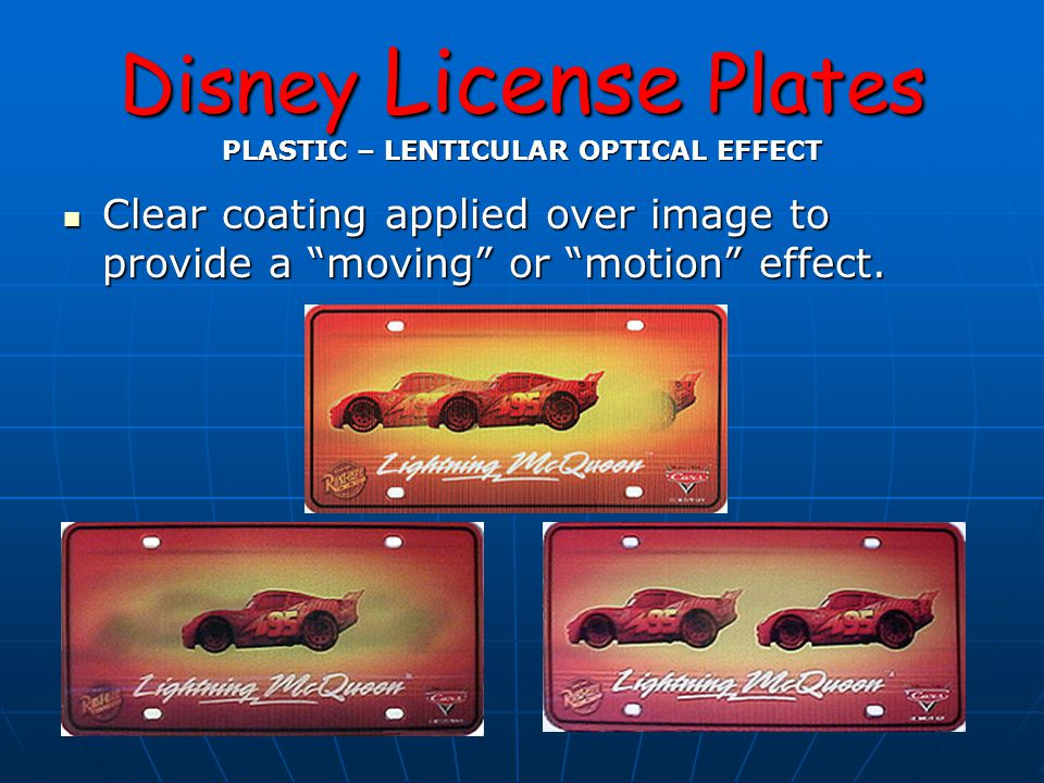 Disney License Plates PLASTIC – LENTICULAR OPTICAL EFFECT Clear coating applied over image to provide a moving or motion effect.