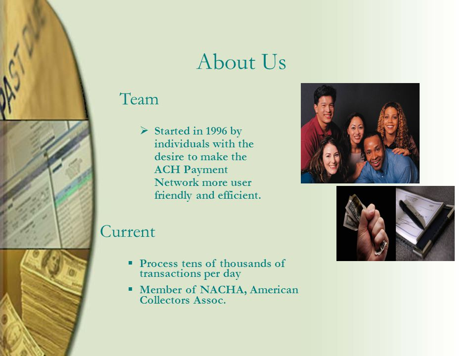 About Us  Started in 1996 by individuals with the desire to make the ACH Payment Network more user friendly and efficient.