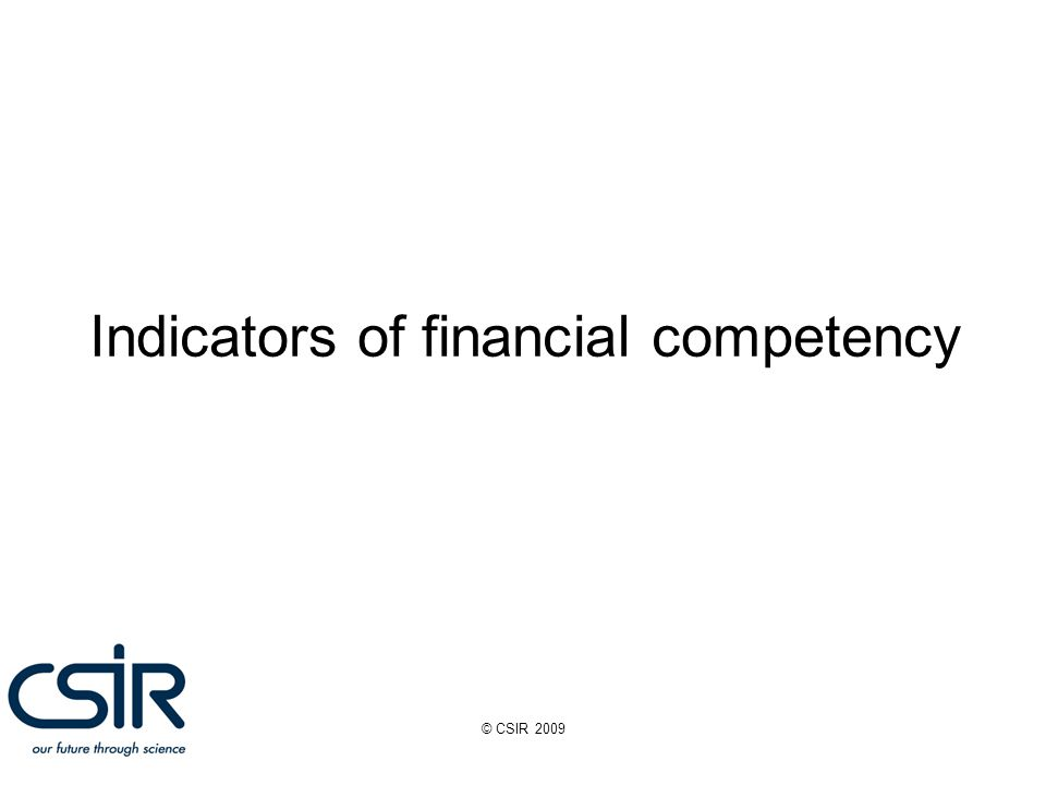 © CSIR 2009 Indicators of financial competency