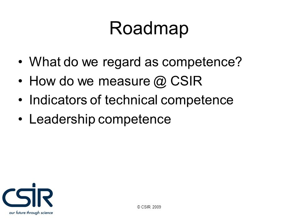 © CSIR 2009 Roadmap What do we regard as competence.