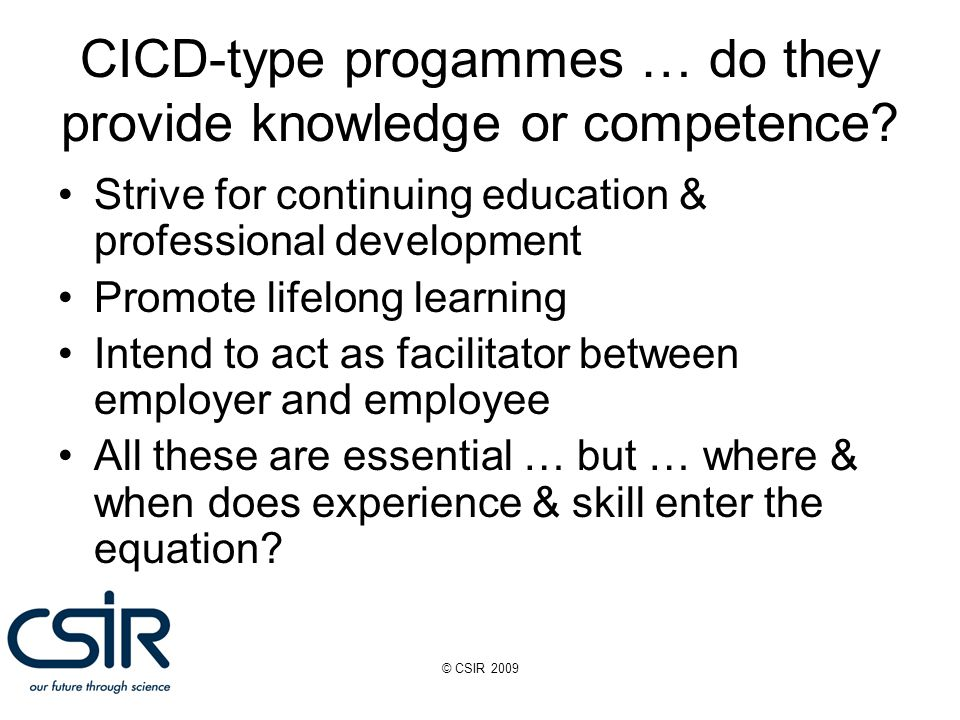 © CSIR 2009 CICD-type progammes … do they provide knowledge or competence.