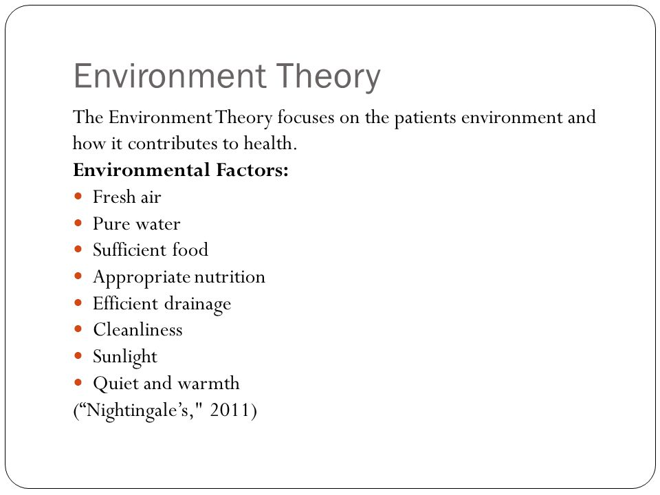 Environment Theory The Environment Theory focuses on the patients environment and how it contributes to health.