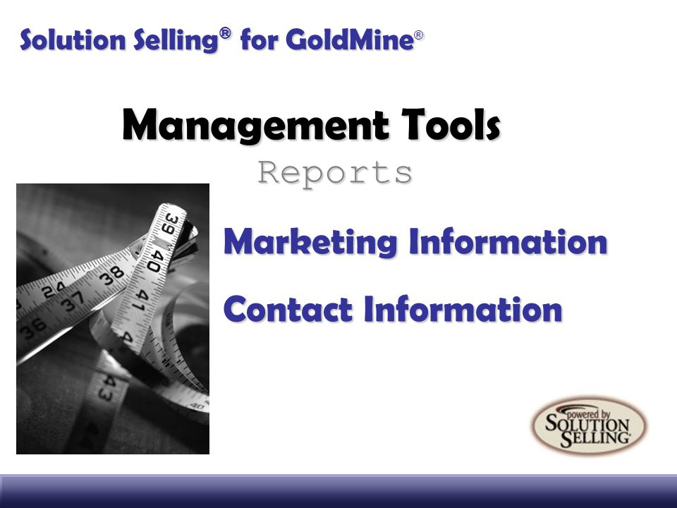 Management Tools Reports Marketing Information Contact Information Solution Selling ® for GoldMine ®