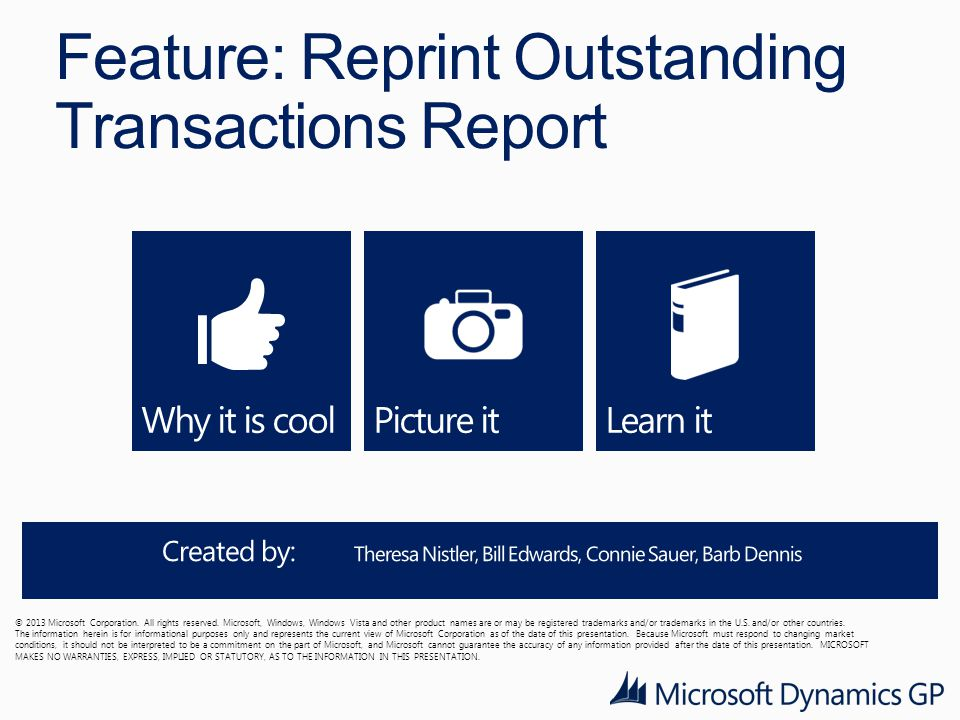 Feature: Reprint Outstanding Transactions Report © 2013 Microsoft Corporation. All rights reserved. Microsoft, Windows, Windows Vista and other produc