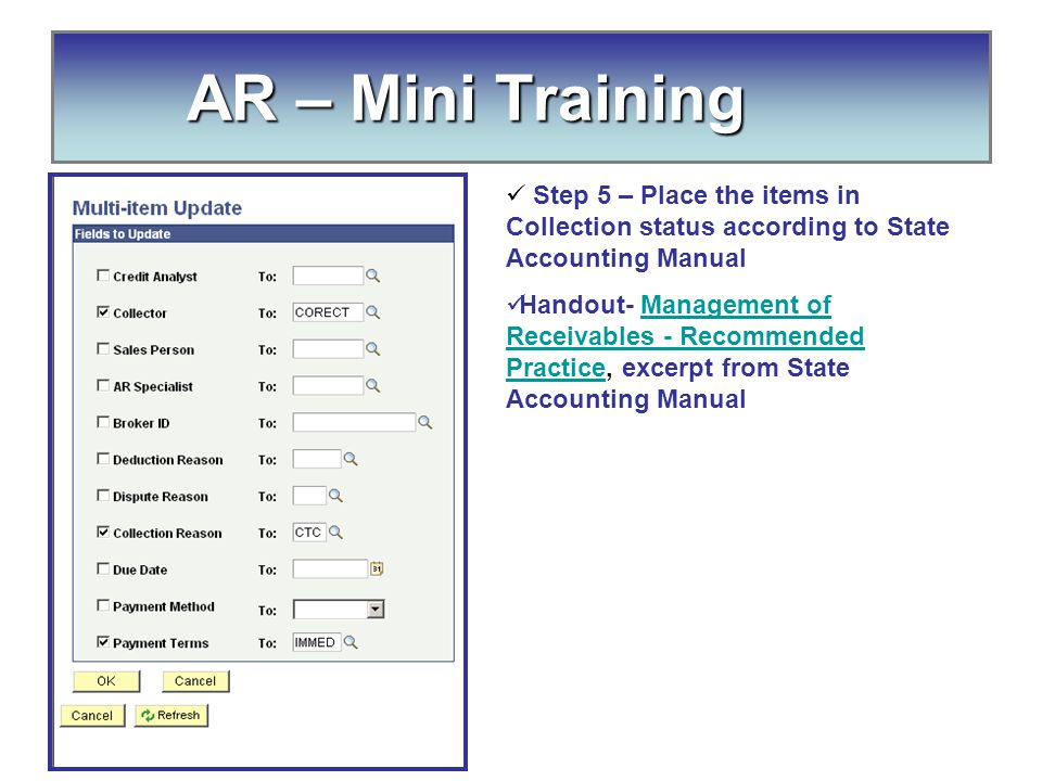 AR – Mini Training AR – Mini Training Step 5 – Place the items in Collection status according to State Accounting Manual Handout- Management of Receivables - Recommended Practice, excerpt from State Accounting ManualManagement of Receivables - Recommended Practice