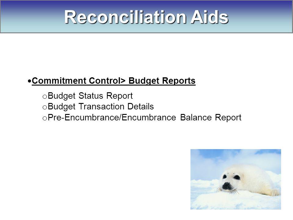  Commitment Control> Budget Reports o Budget Status Report o Budget Transaction Details o Pre-Encumbrance/Encumbrance Balance Report Reconciliation Aids