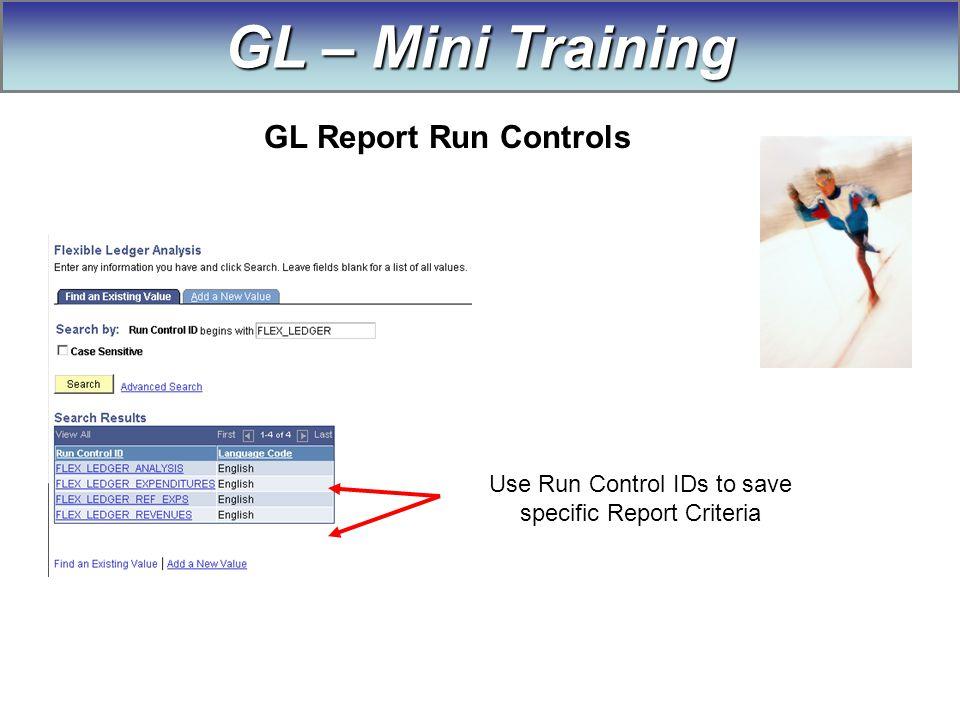 Use Run Control IDs to save specific Report Criteria GL – Mini Training GL Report Run Controls
