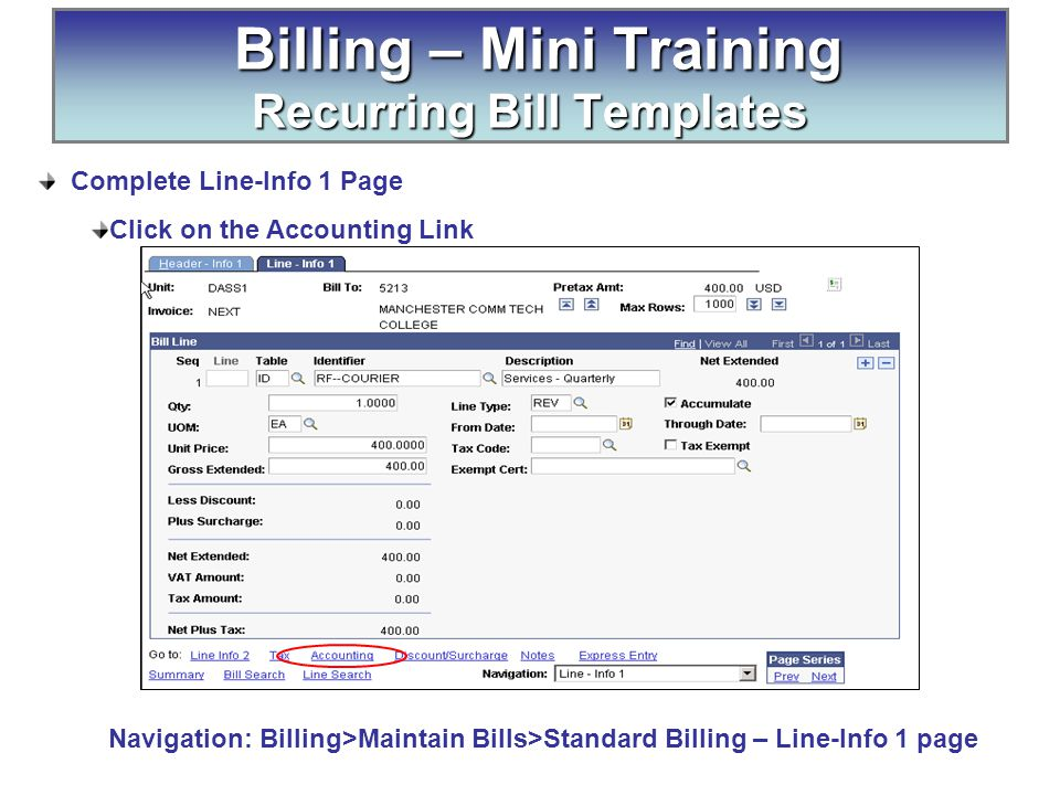 Complete Line-Info 1 Page Click on the Accounting Link Billing – Mini Training Recurring Bill Templates Navigation: Billing>Maintain Bills>Standard Billing – Line-Info 1 page