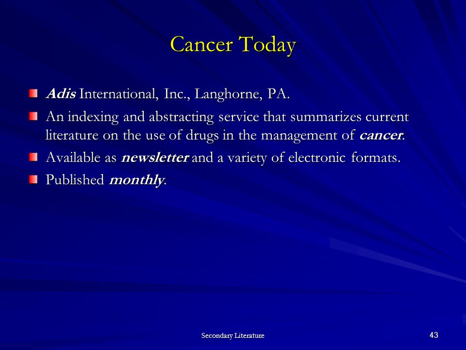 Secondary Literature 43 Cancer Today Adis International, Inc., Langhorne, PA.