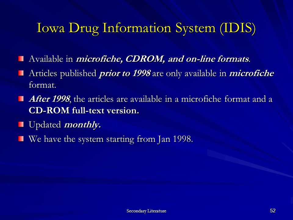 Secondary Literature 52 Iowa Drug Information System (IDIS) Available in microfiche, CDROM, and on-line formats.