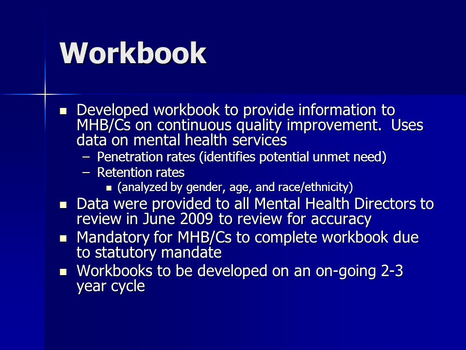 Workbook Developed workbook to provide information to MHB/Cs on continuous quality improvement.