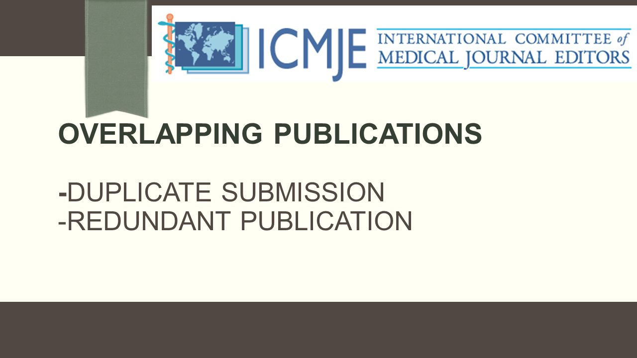 OVERLAPPING PUBLICATIONS -DUPLICATE SUBMISSION -REDUNDANT PUBLICATION