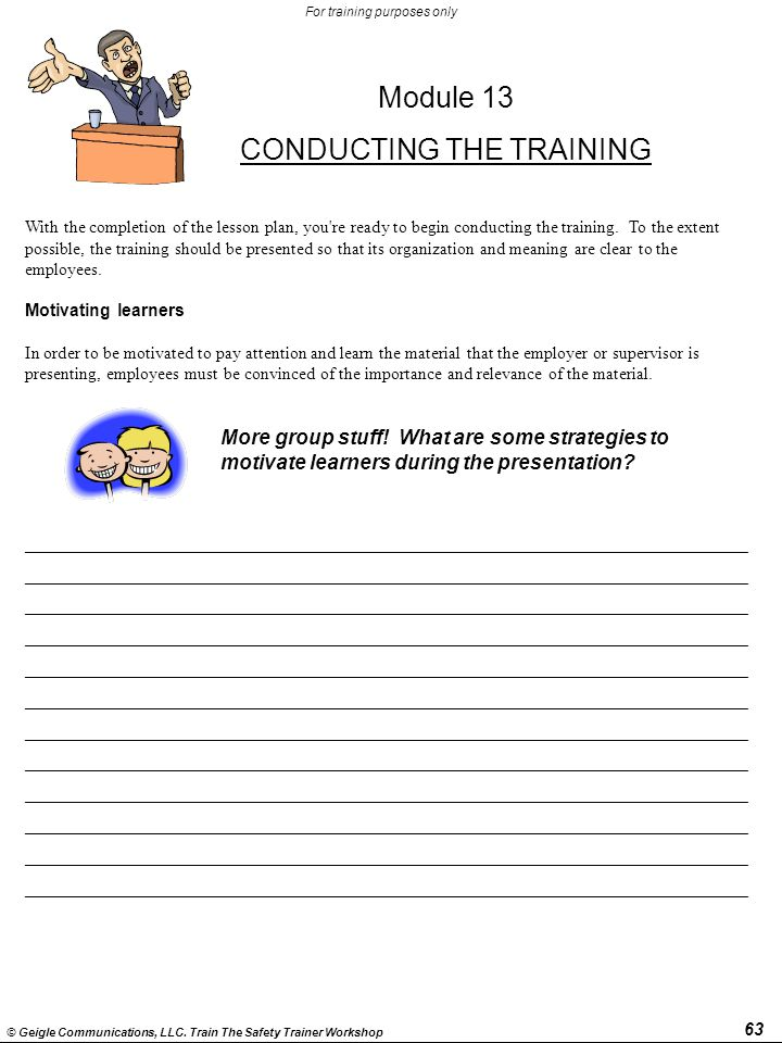 63 © Geigle Communications, LLC. Train The Safety Trainer Workshop For training purposes only With the completion of the lesson plan, you're ready to
