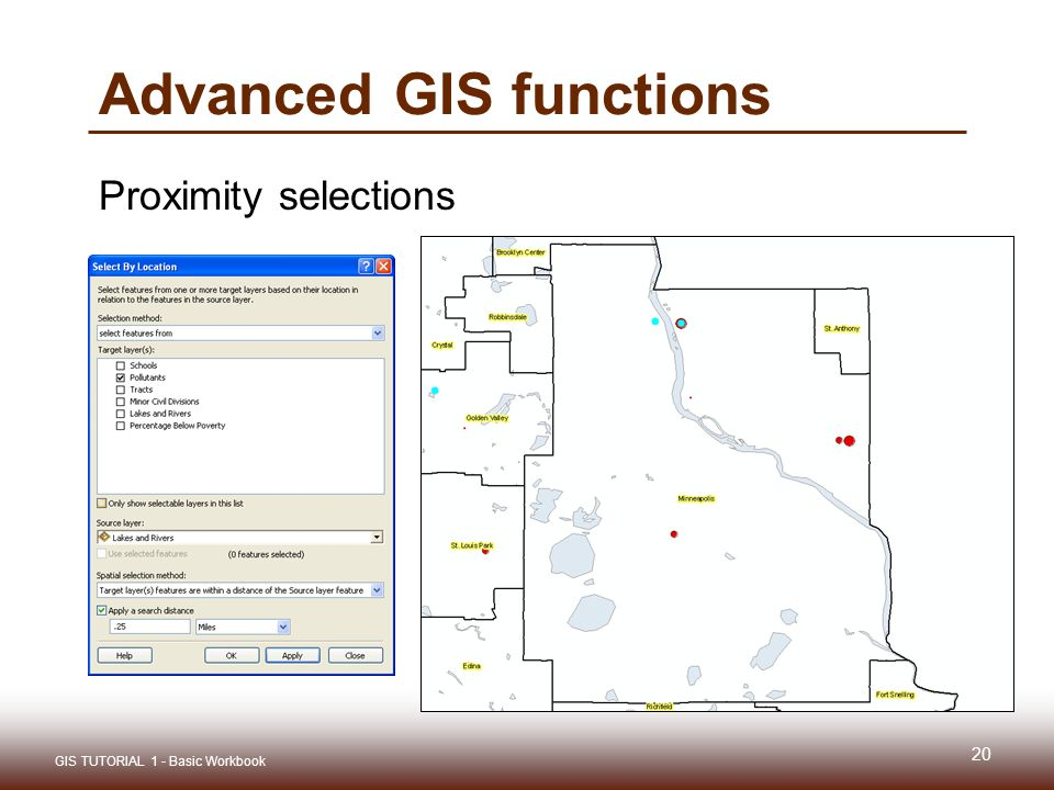 Advanced GIS functions Proximity selections 20 GIS TUTORIAL 1 - Basic Workbook
