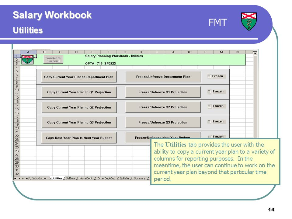 14 The Utilities tab provides the user with the ability to copy a current year plan to a variety of columns for reporting purposes. In the meantime, t