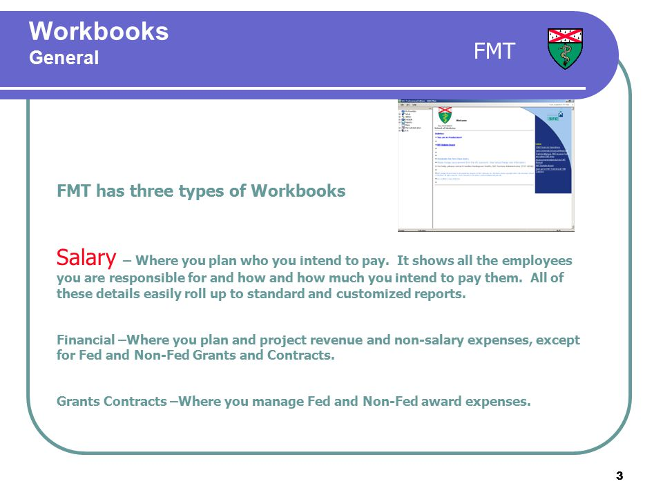 3 Workbooks General FMT has three types of Workbooks Salary – Where you plan who you intend to pay.