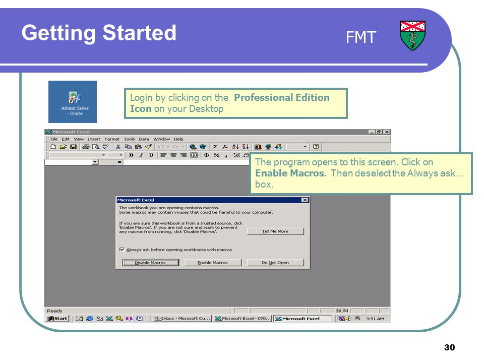 30 Getting Started The program opens to this screen. Click on Enable Macros. Then deselect the Always ask… box. Login by clicking on the Professional