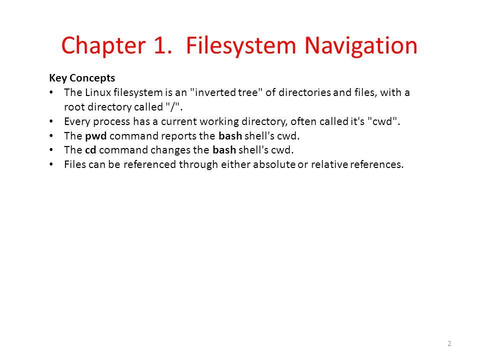 Chapter 1. Filesystem Navigation Key Concepts The Linux filesystem is an