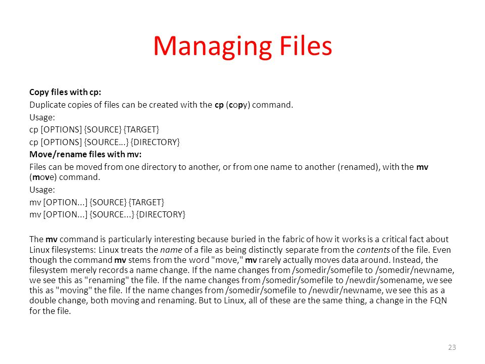 Managing Files Copy files with cp: Duplicate copies of files can be created with the cp (copy) command.