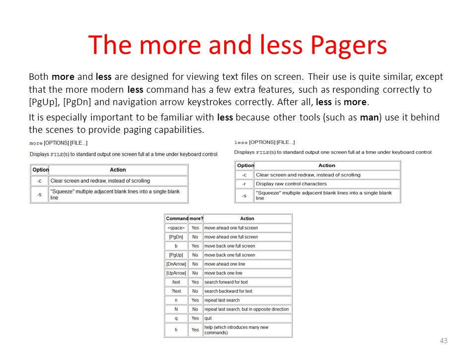 The more and less Pagers Both more and less are designed for viewing text files on screen.