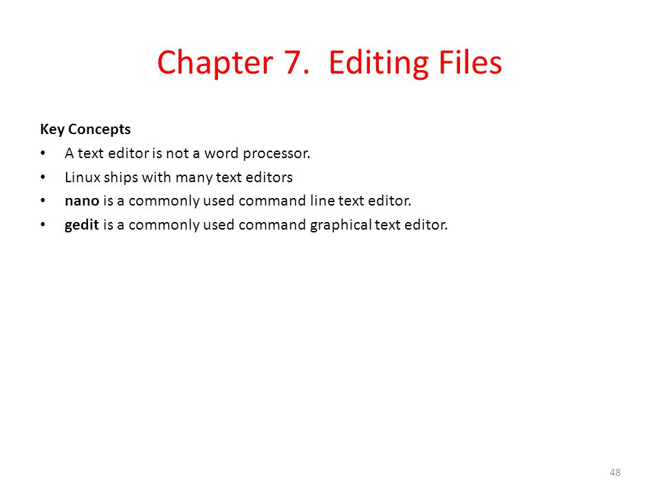 Chapter 7. Editing Files Key Concepts A text editor is not a word processor.