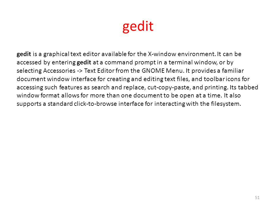 gedit gedit is a graphical text editor available for the X-window environment.